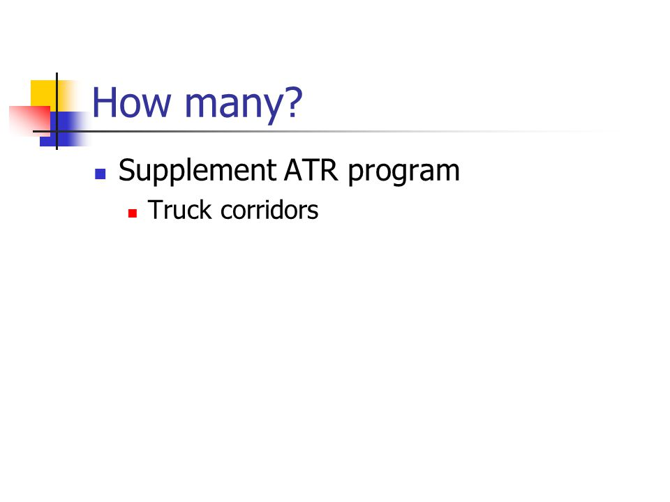 How many? Supplement ATR program Truck corridors