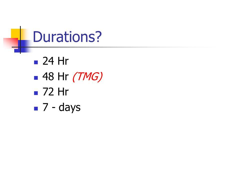 Durations? 24 Hr 48 Hr (TMG) 72 Hr 7 - days