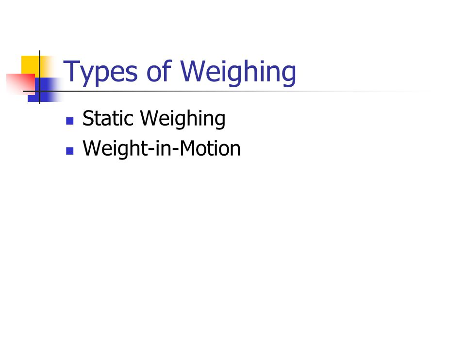 Types of Weighing Static Weighing Weight-in-Motion