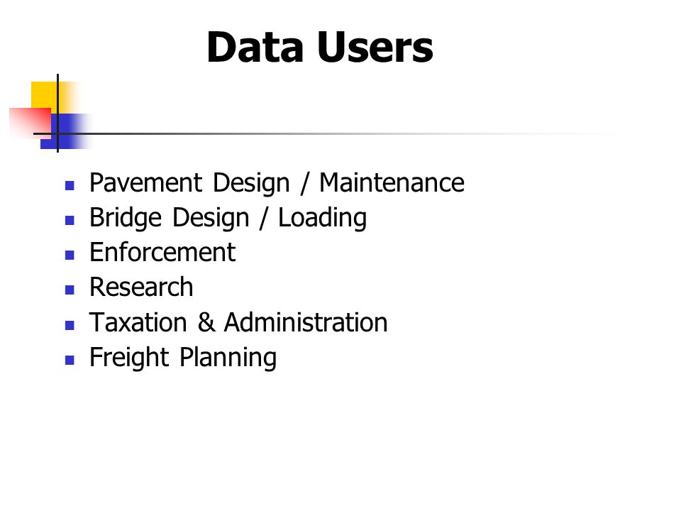 Pavement Design / Maintenance Bridge Design / Loading Enforcement Research Taxation & Administration Freight Planning Data Users
