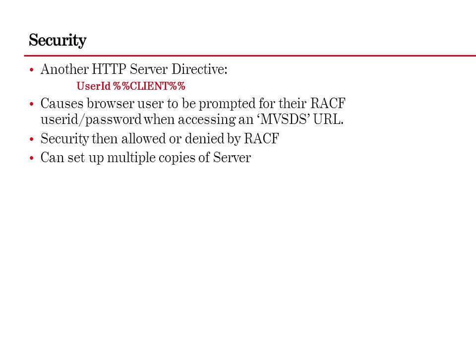 Security Another HTTP Server Directive: UserId %CLIENT% Causes browser user to be prompted for their RACF userid/password when accessing an 'MVSDS' UR