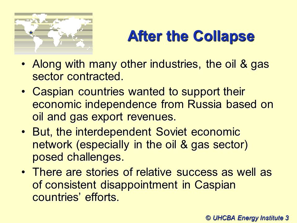 © UHCBA Energy Institute 3 After the Collapse Along with many other industries, the oil & gas sector contracted.Along with many other industries, the oil & gas sector contracted.