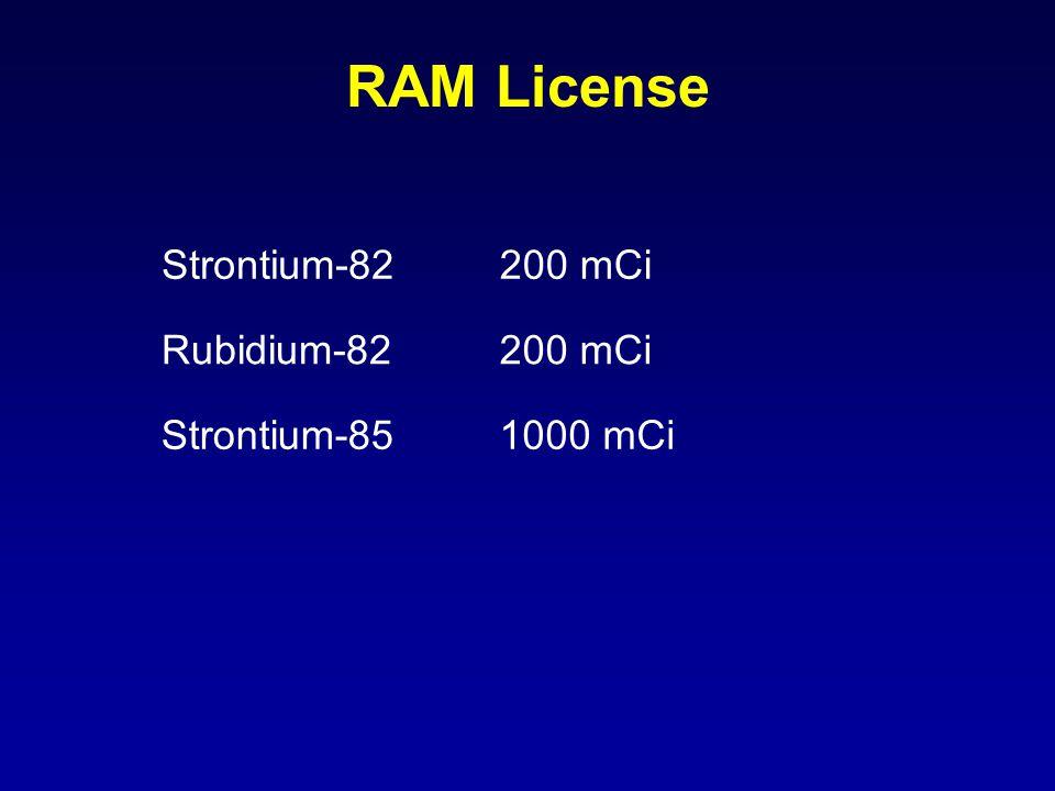 RAM License Strontium-82200 mCi Rubidium-82200 mCi Strontium-851000 mCi
