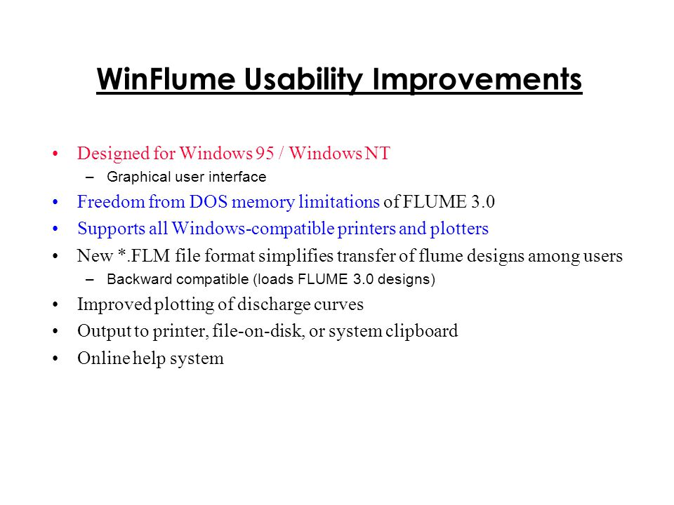 WinFlume Usability Improvements Designed for Windows 95 / Windows NT –Graphical user interface Freedom from DOS memory limitations of FLUME 3.0 Suppor