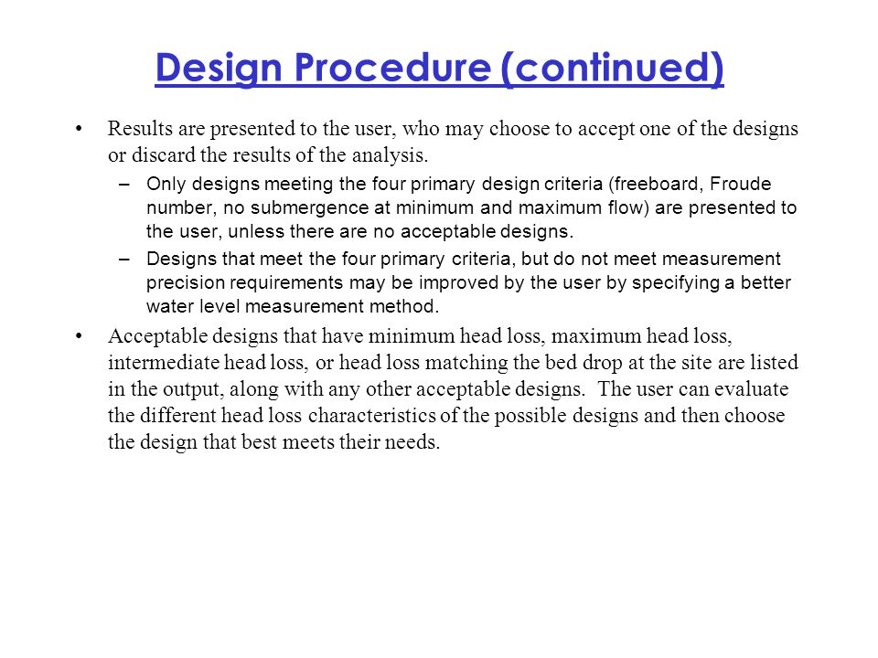 Design Procedure (continued) Results are presented to the user, who may choose to accept one of the designs or discard the results of the analysis. –O