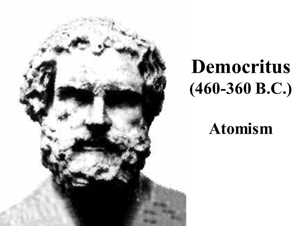 Democritus (460-360 B.C.) Atomism