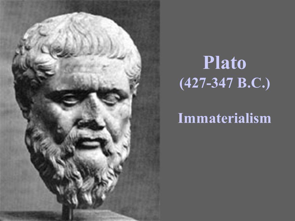 Plato (427-347 B.C.) Immaterialism