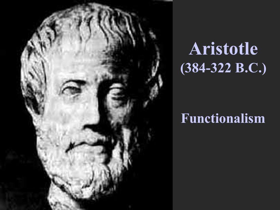 Aristotle (384-322 B.C.) Functionalism