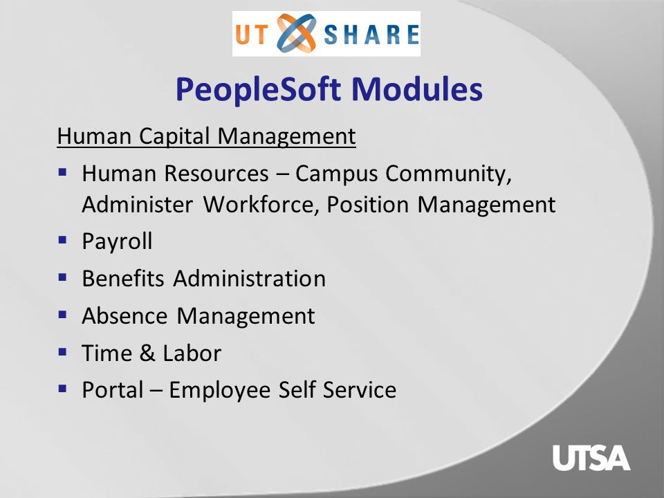 PeopleSoft Modules Financial  General Ledger/Chart of Accounts/Commitment Control  Budgeting / HR Integration for Salary Encumbrances  Accounts Payable  Travel & Expenses  Purchasing/Receiving/Eprocurement  Asset Management  Grants/Contracts/Projects  Accounts Receivable/Billing