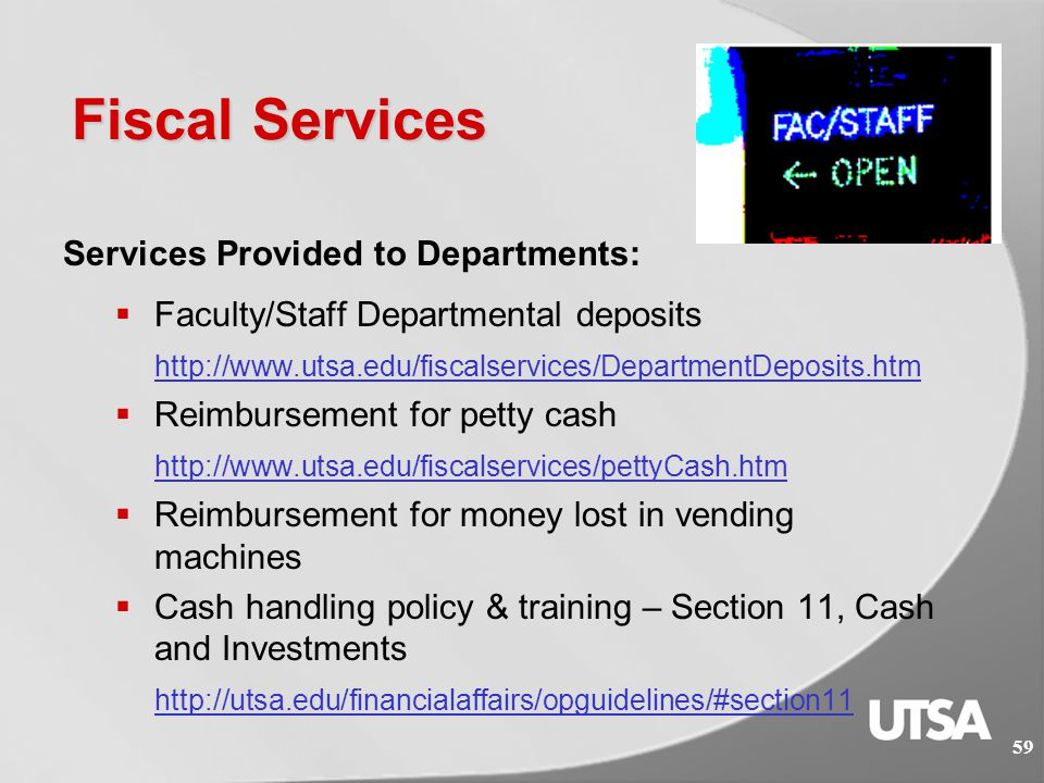 Fiscal Services  Services Provided to Students:  Student 3 rd Party Sponsorship Billing  VA Chapter 33 coordination and payment posting  Collection of Housing Deposits and Rent Payments  Processing and collection of Returned Check payments  Collections of Delinquent Payments and coordination with Collection Agencies 58