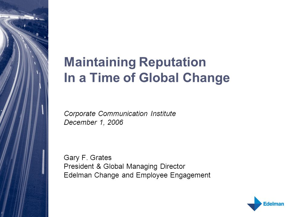 Maintaining Reputation In a Time of Global Change Corporate Communication Institute December 1, 2006 Gary F.