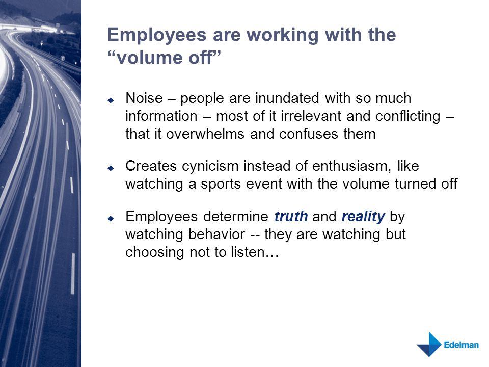 """Employees are working with the """"volume off""""  Noise – people are inundated with so much information – most of it irrelevant and conflicting – that it"""