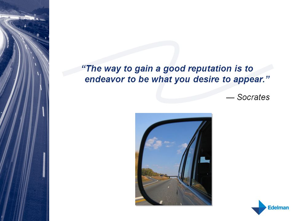 """""""The way to gain a good reputation is to endeavor to be what you desire to appear."""" — Socrates"""