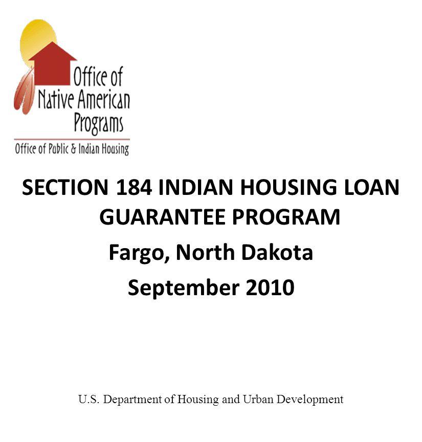 SECTION 184 INDIAN HOUSING LOAN GUARANTEE PROGRAM Fargo, North Dakota September 2010 U.S. Department of Housing and Urban Development