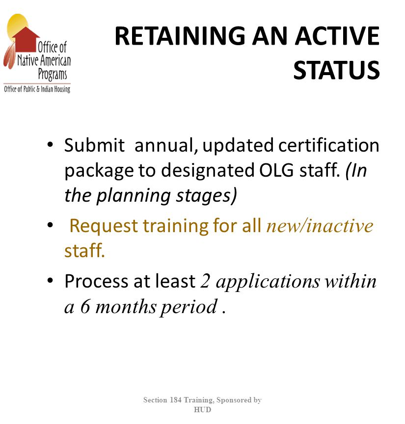 RETAINING AN ACTIVE STATUS Submit annual, updated certification package to designated OLG staff.