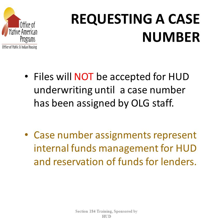 REQUESTING A CASE NUMBER Files will NOT be accepted for HUD underwriting until a case number has been assigned by OLG staff.