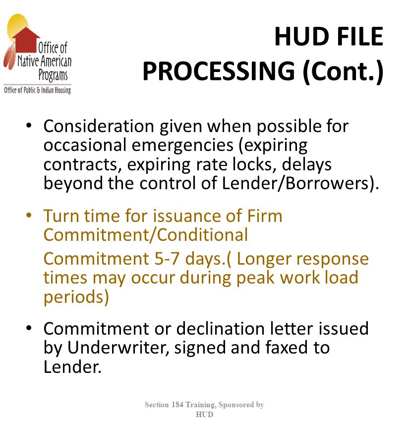 HUD FILE PROCESSING (Cont.) Consideration given when possible for occasional emergencies (expiring contracts, expiring rate locks, delays beyond the control of Lender/Borrowers).