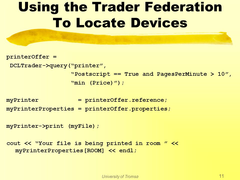 "University of Tromsø 11 Using the Trader Federation To Locate Devices printerOffer = DCLTrader->query(""printer"", ""Postscript == True and PagesPerMinut"