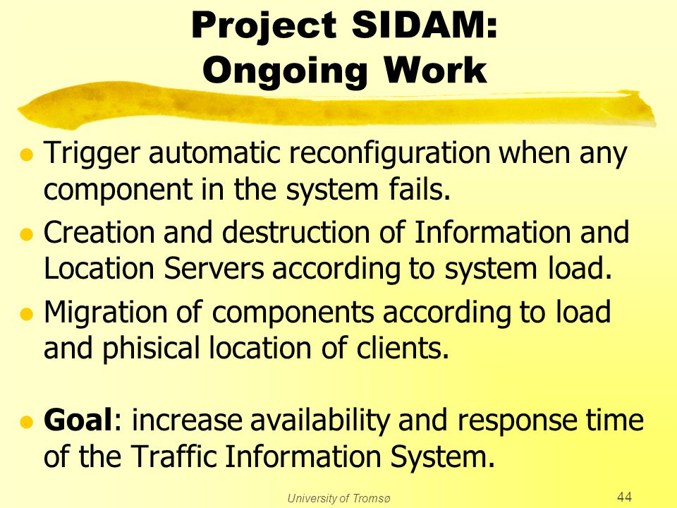 University of Tromsø 44 Project SIDAM: Ongoing Work l Trigger automatic reconfiguration when any component in the system fails. l Creation and destruc