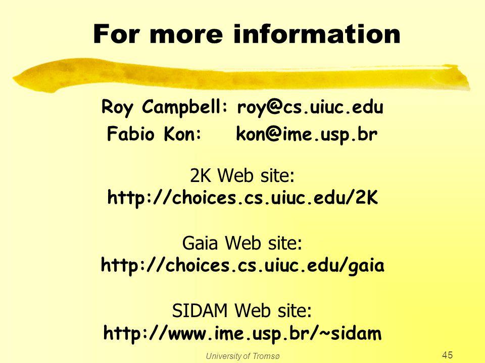 University of Tromsø 45 For more information Roy Campbell: roy@cs.uiuc.edu Fabio Kon: kon@ime.usp.br 2K Web site: http://choices.cs.uiuc.edu/2K Gaia Web site: http://choices.cs.uiuc.edu/gaia SIDAM Web site: http://www.ime.usp.br/~sidam