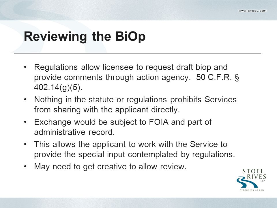 Reviewing the BiOp Regulations allow licensee to request draft biop and provide comments through action agency.