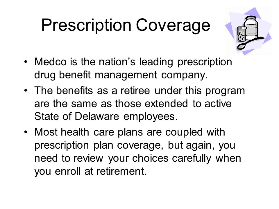 Prescription Coverage Medco is the nation's leading prescription drug benefit management company. The benefits as a retiree under this program are the
