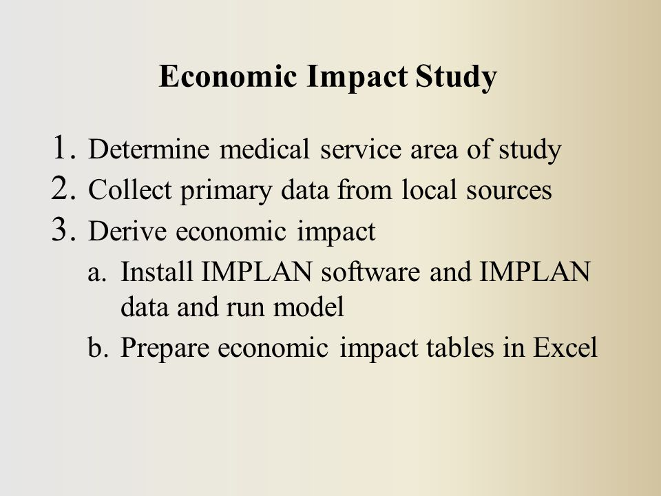 Economic Impact Study 1. Determine medical service area of study 2.