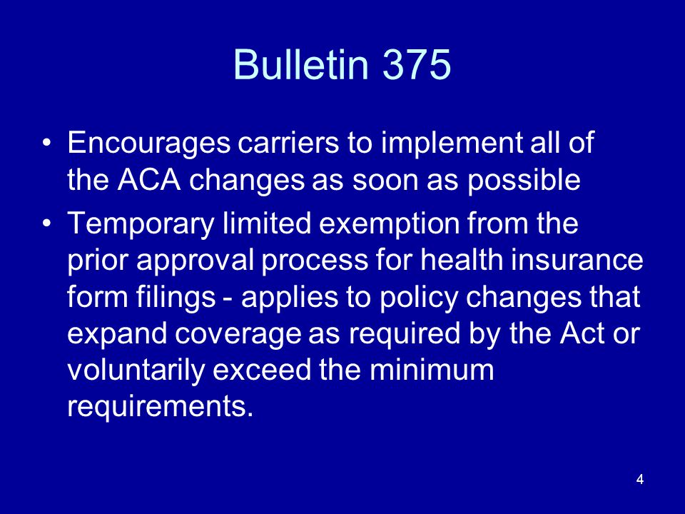 4 Bulletin 375 Encourages carriers to implement all of the ACA changes as soon as possible Temporary limited exemption from the prior approval process