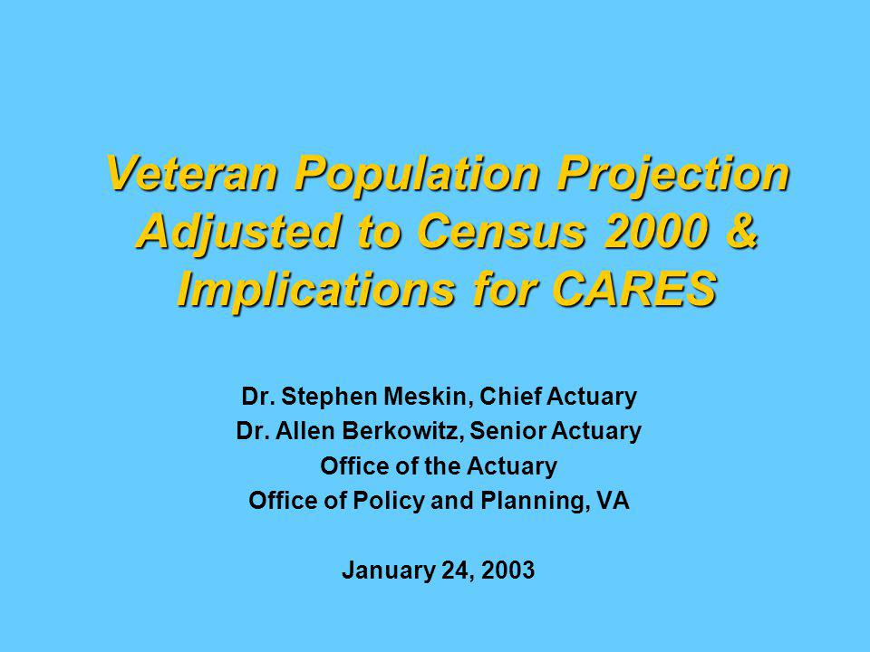 Veteran Population Projection Adjusted to Census 2000 & Implications for CARES Dr.