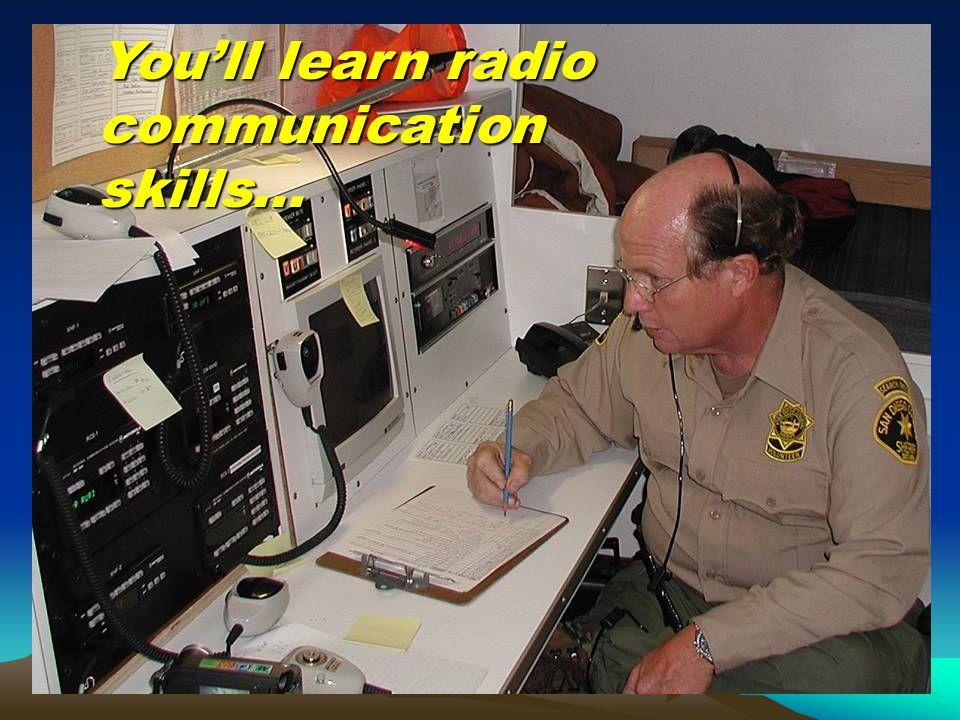 You'll learn radio communication skills…