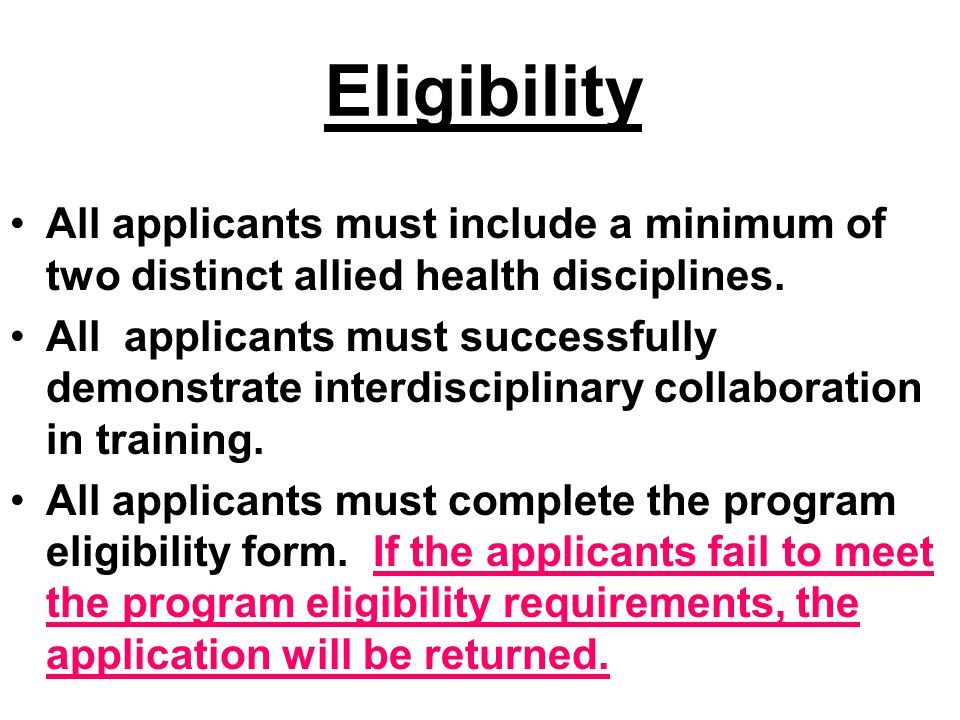 Eligibility All applicants must include a minimum of two distinct allied health disciplines. All applicants must successfully demonstrate interdiscipl