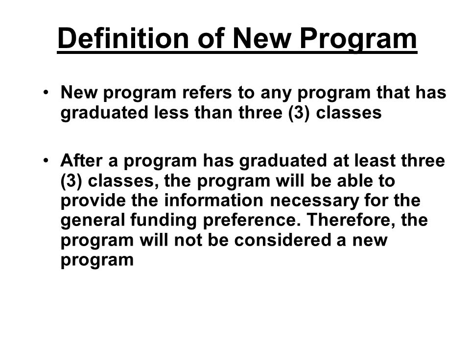 Definition of New Program New program refers to any program that has graduated less than three (3) classes After a program has graduated at least thre