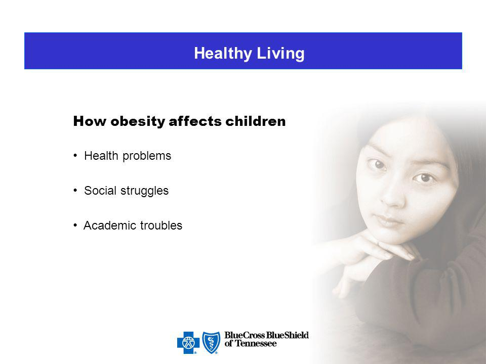 Healthy Living How obesity affects children Health problems Social struggles Academic troubles