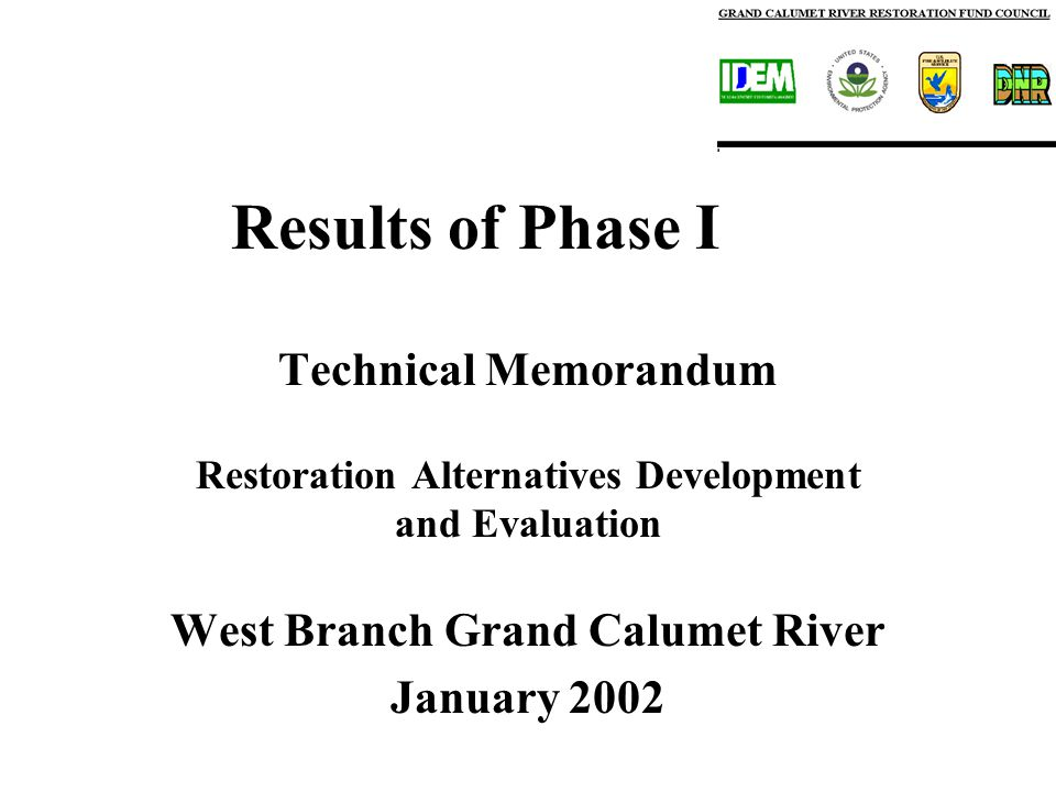 Results of Phase I Technical Memorandum Restoration Alternatives Development and Evaluation West Branch Grand Calumet River January 2002