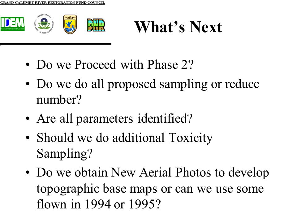 What's Next Do we Proceed with Phase 2. Do we do all proposed sampling or reduce number.