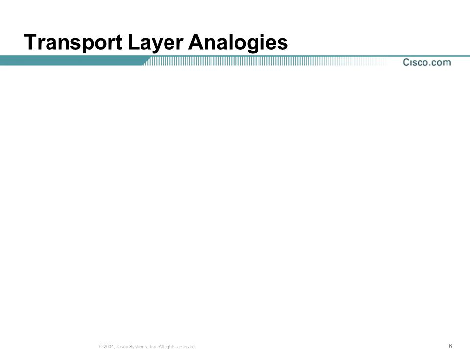 666 © 2004, Cisco Systems, Inc. All rights reserved. Transport Layer Analogies