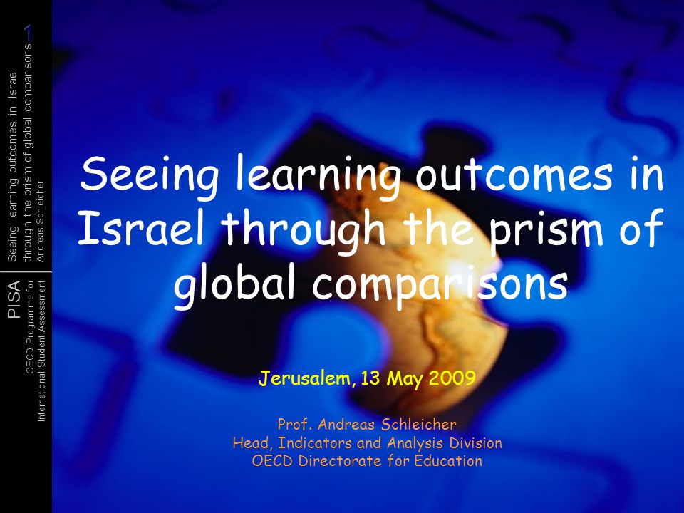 PISA OECD Programme for International Student Assessment Seeing learning outcomes in Israel through the prism of global comparisons Andreas Schleicher Moving targets Future supply of high school graduates