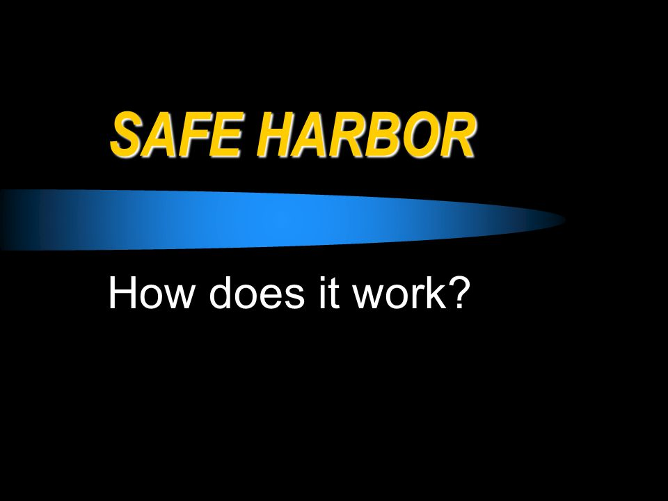 SAFE HARBOR How does it work