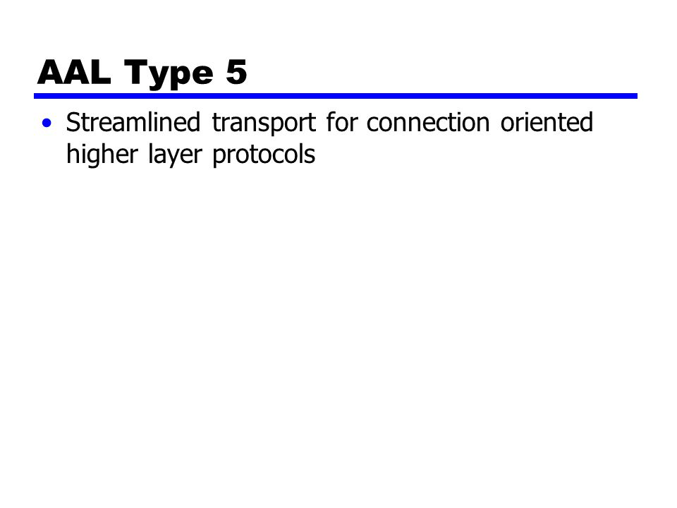 AAL Type 5 Streamlined transport for connection oriented higher layer protocols