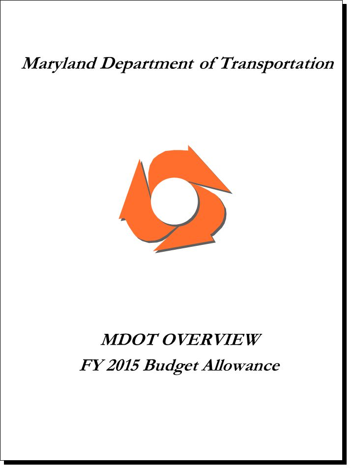 Maryland Department of Transportation MDOT OVERVIEW FY 2015 Budget Allowance
