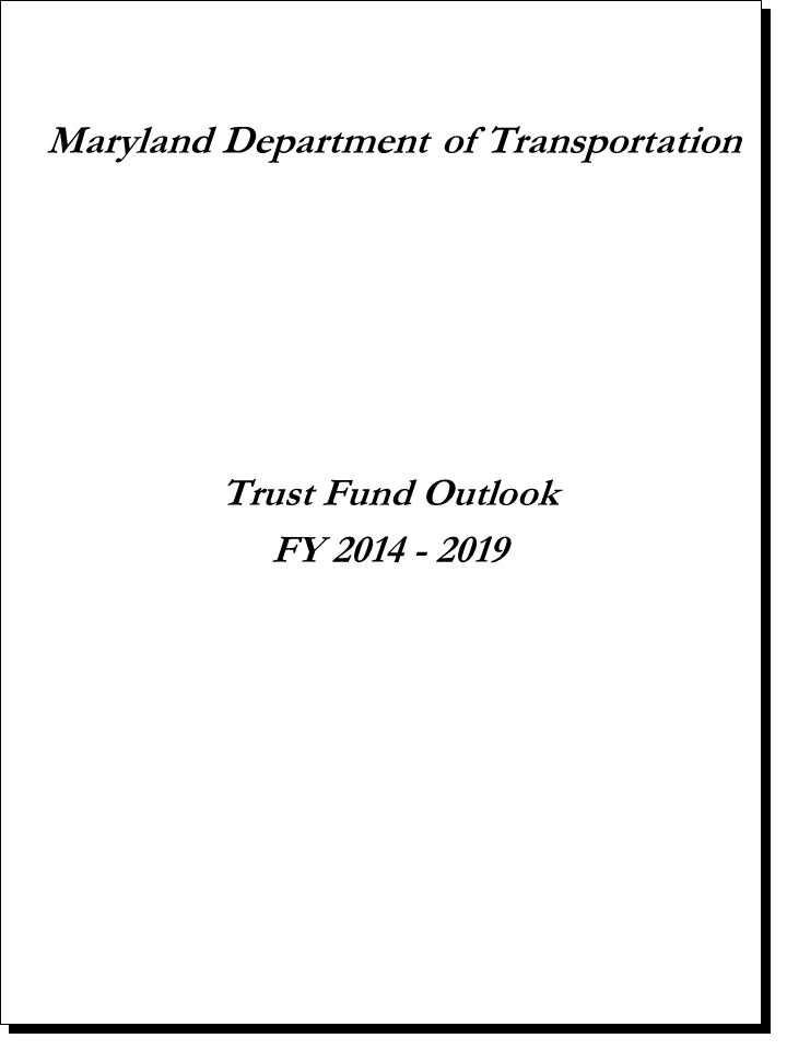 Maryland Department of Transportation Trust Fund Outlook FY 2014 - 2019