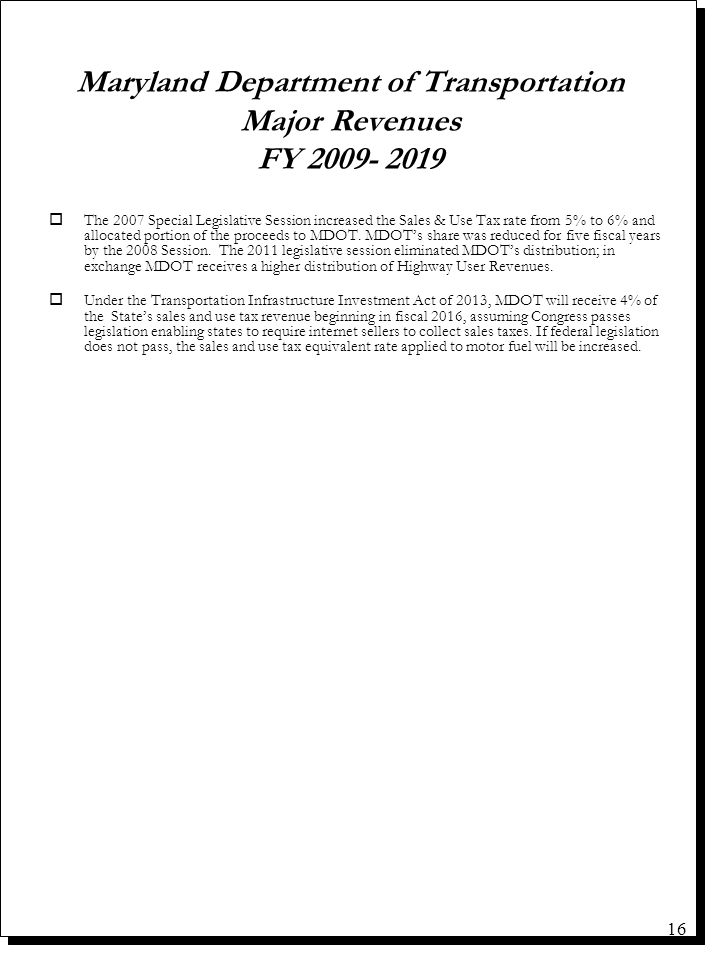 Maryland Department of Transportation Major Revenues FY 2009- 2019 oThe 2007 Special Legislative Session increased the Sales & Use Tax rate from 5% to