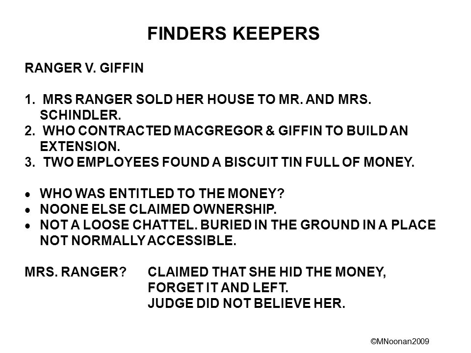 ©MNoonan2009 FINDERS KEEPERS RANGER V. GIFFIN 1. MRS RANGER SOLD HER HOUSE TO MR.