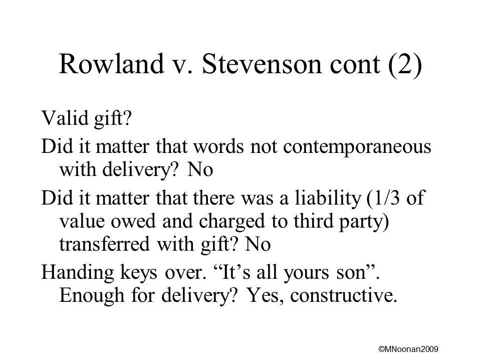 ©MNoonan2009 Rowland v. Stevenson cont (2) Valid gift.