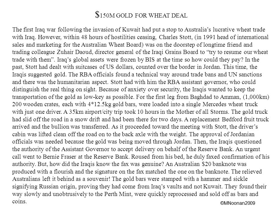 ©MNoonan2009 $ 150M GOLD FOR WHEAT DEAL The first Iraq war following the invasion of Kuwait had put a stop to Australia's lucrative wheat trade with Iraq.