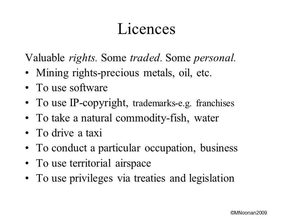 ©MNoonan2009 Licences Valuable rights. Some traded.
