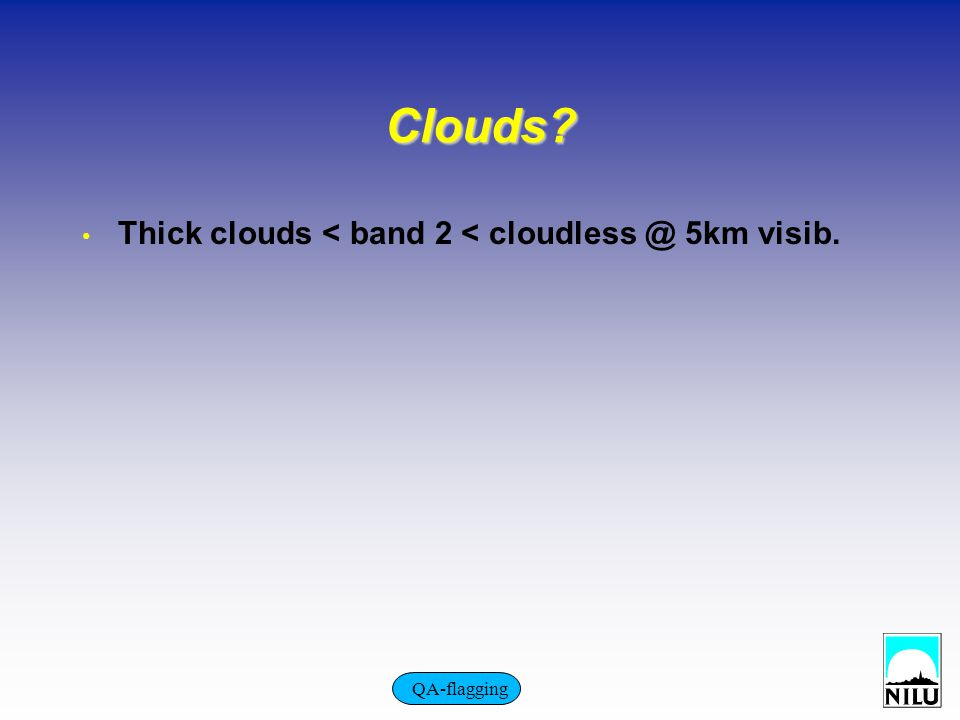 Clouds? Thick clouds < band 2 < cloudless @ 5km visib. QA-flagging
