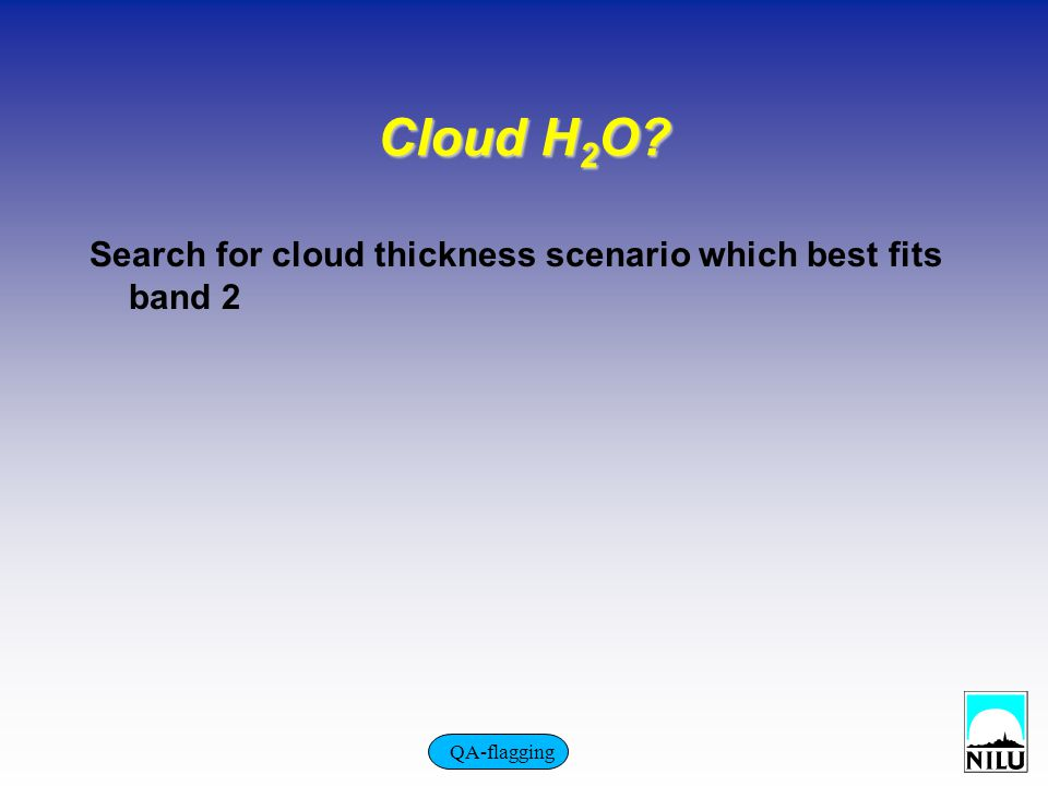 Cloud H 2 O Search for cloud thickness scenario which best fits band 2 QA-flagging