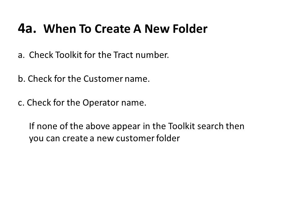 4a. When To Create A New Folder a.Check Toolkit for the Tract number.