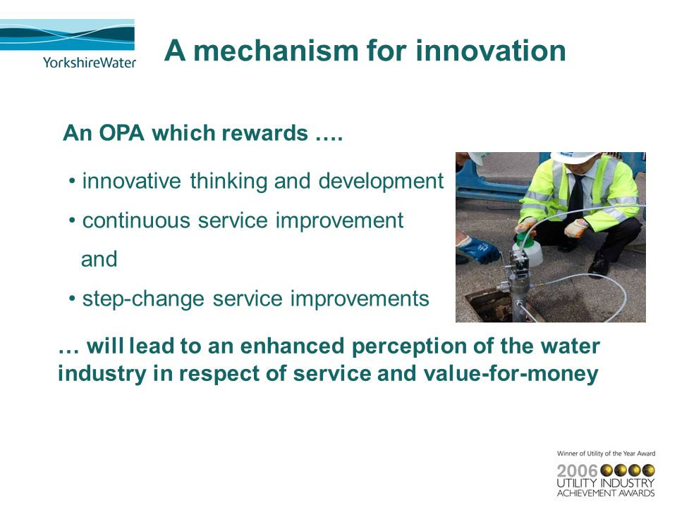 A mechanism for innovation innovative thinking and development continuous service improvement and step-change service improvements An OPA which reward